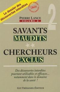 Savants maudits, chercheurs exclus. Volume 2,