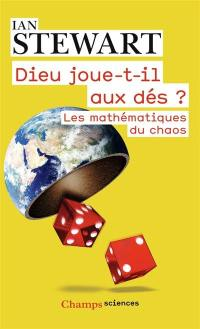 Dieu joue-t-il aux dés ? : les nouvelles mathématiques du chaos