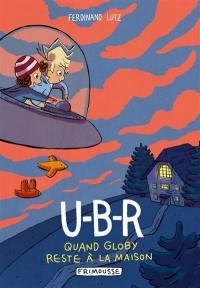 U-B-R. Quand Globy reste à la maison