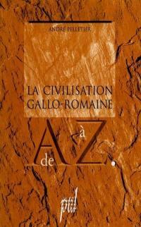La Civilisation gallo-romaine de A à Z
