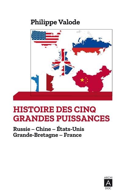 Histoire des cinq grandes puissances mondiales : Russie, Chine, Etats-Unis, Grande-Bretagne, France