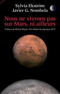 Nous ne vivrons pas sur Mars, ni ailleurs