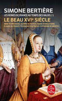 Les reines de France au temps des Valois. Volume 1, Le beau XVIe siècle