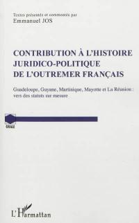 Contribution à l'histoire juridico-politique de l'outre-mer français