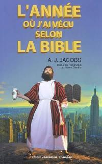 L'année où j'ai vécu selon la Bible ou L'humble quête d'un homme qui chercha à suivre la Bible aussi littéralement que possible