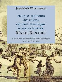 Heurs et malheurs des colons de Saint-Domingue à travers la vie de Marie Renault
