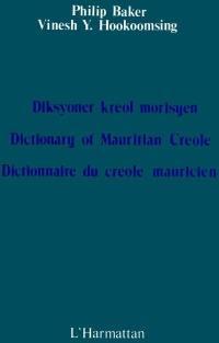 Dictionnaire du créole mauricien = Diksyoner kreol morisyen = Dictionary of Mauritian Creole