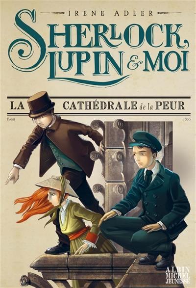 Sherlock, Lupin & moi. Volume 4, La cathédrale de la peur