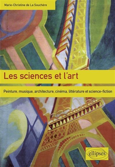 Les sciences et l'art : peinture, musique, architecture, cinéma, littérature et science-fiction