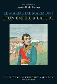 Le maréchal Marmont, d'un empire à l'autre : 1774-1852