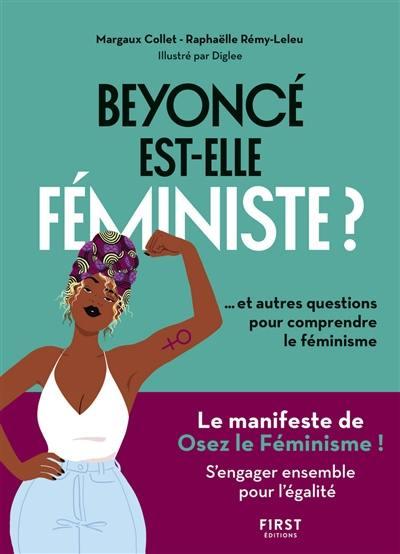 Beyoncé est-elle féministe ? : ... et autres questions pour comprendre le féminisme