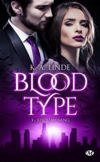 Blood type. Volume 3, Jusqu'au sang