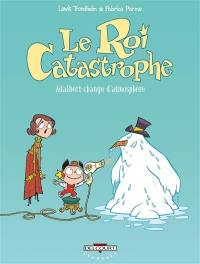 Le roi catastrophe. Volume 7, Adalbert change d'atmosphère