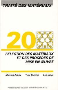 Traité des matériaux. Volume 20, Sélection des matériaux et des procédés de mise en oeuvre