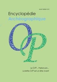 Encyclopédie archéographique, Le O-P... Parlons-en...