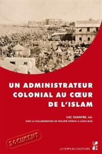 Un administrateur colonial au coeur de l'Islam