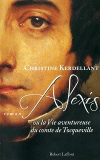 Alexis ou La vie aventureuse du comte de Tocqueville