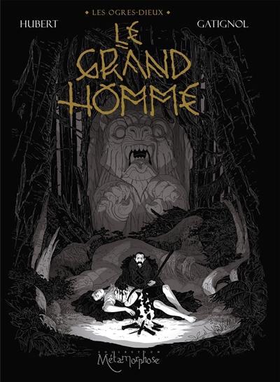 Les ogres-dieux. Volume 3, Le grand homme