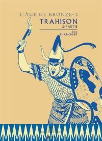 L'âge de bronze. Volume 3, Trahison