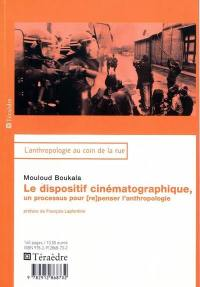 Le dispositif cinématographique, un processus pour (re)penser l'anthropologie