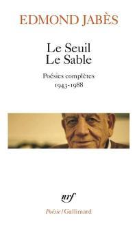 Le Seuil; Le Sable : poésies complètes, 1943-1988
