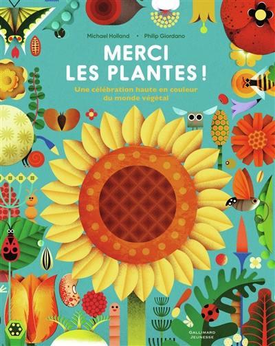 Merci les plantes ! : une célébration haute en couleur du monde végétal