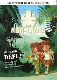 Koh-Lanta. Volume 1, Le grand défi !