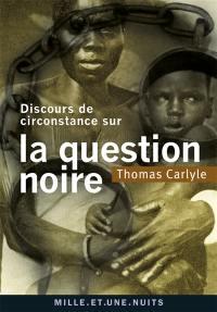 Discours de circonstance sur la question noire
