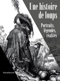 Une histoire de loups : portraits, légendes, réalités