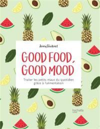 Good food, good mood : traiter les petits maux du quotidien grâce à l'alimentation