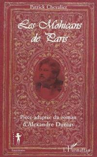 Les Mohicans de Paris : pièce adaptée du roman d'Alexandre Dumas