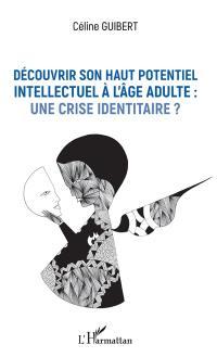 Découvrir son haut potentiel intellectuel à l'âge adulte : une crise identitaire ?