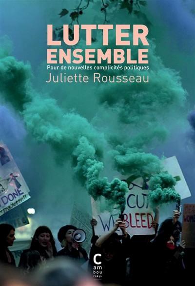 Lutter ensemble : pour de nouvelles complicités politiques