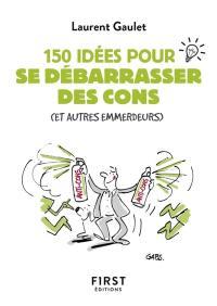 150 idées pour se débarrasser des cons (et autres emmerdeurs)