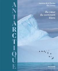 Antarctique, au coeur du continent blanc