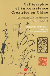 Calligraphie et surconscience créatrice en Chine, le kuangcao de Huaisu (VIIIe siècle)
