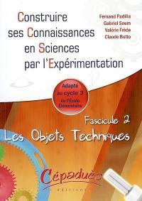 Construire ses connaissances en sciences par l'expérimentation. Volume 2, Les objets techniques