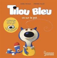 Tilou Bleu, Tilou Bleu va sur le pot
