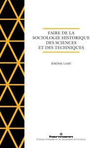 Faire de la sociologie historique des sciences et des techniques