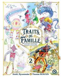 Traits de famille : le bestiaire fantastique d'un père et de ses fils. Vol. 2
