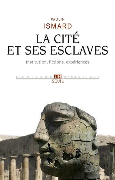 La cité et ses esclaves : institutions, fictions, expériences
