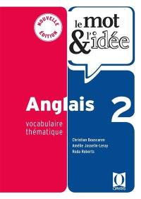 Le mot & l'idée anglais 2 : vocabulaire thématique