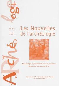 Les nouvelles de l'archéologie. n° 116, Archéologie expérimentale du bas fourneau