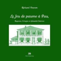 Le jeu de paume à Pau, Bayonne, Urrugne et Labastide-Clairence
