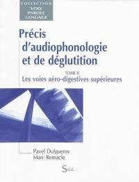 Précis d'audiophonologie et de déglutition. Volume 2, Les voies aéro-digestives supérieures