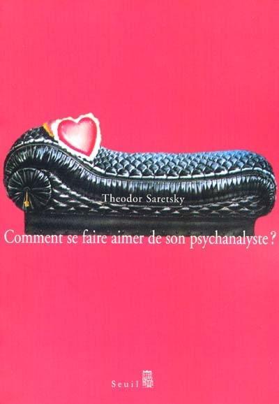 Comment se faire aimer de son psychanalyste ?