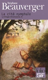 La trilogie Chromozone. Volume 3, La cité nymphale