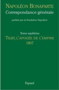 Correspondance générale. Volume 7, Tilsit, l'apogée de l'Empire