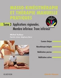 Masso-kinésithérapie et thérapie manuelle pratiques. Volume 3, Applications régionales