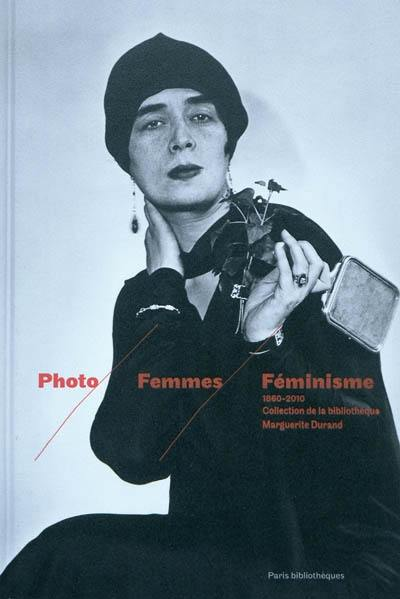 Photo femmes féminisme, 1860-2010 : collection Bibliothèque Marguerite Durand, exposition, Paris, Galerie des bibliothèques, du 19 novembre 2010 au 13 mars 2011